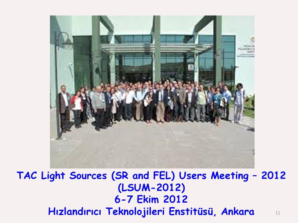 TAC Light Sources (SR and FEL) Users Meeting – 2012 (LSUM-2012) 6-7 Ekim 2012 Hızlandırıcı Teknolojileri Enstitüsü, Ankara