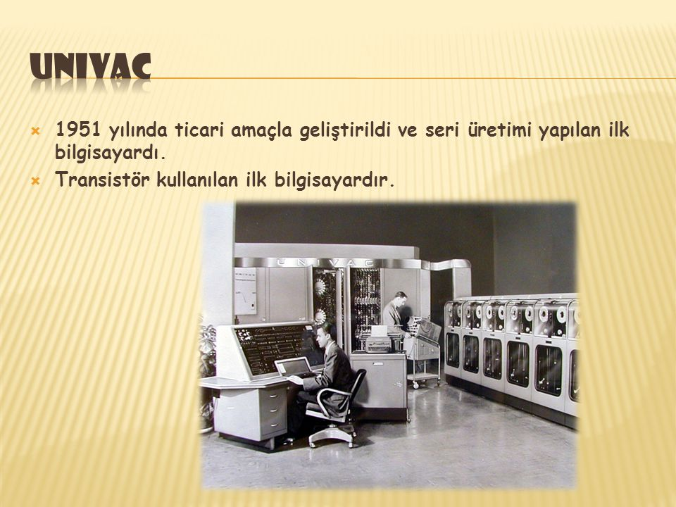 univac 1951 yılında ticari amaçla geliştirildi ve seri üretimi yapılan ilk bilgisayardı.