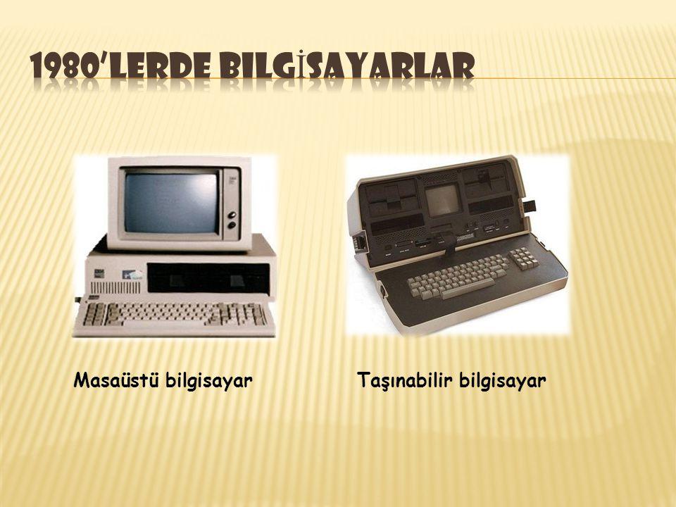 1980'lerde bilgİsayarlar Masaüstü bilgisayar Taşınabilir bilgisayar