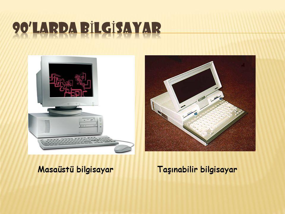90'larda bİlgİsayar Masaüstü bilgisayar Taşınabilir bilgisayar