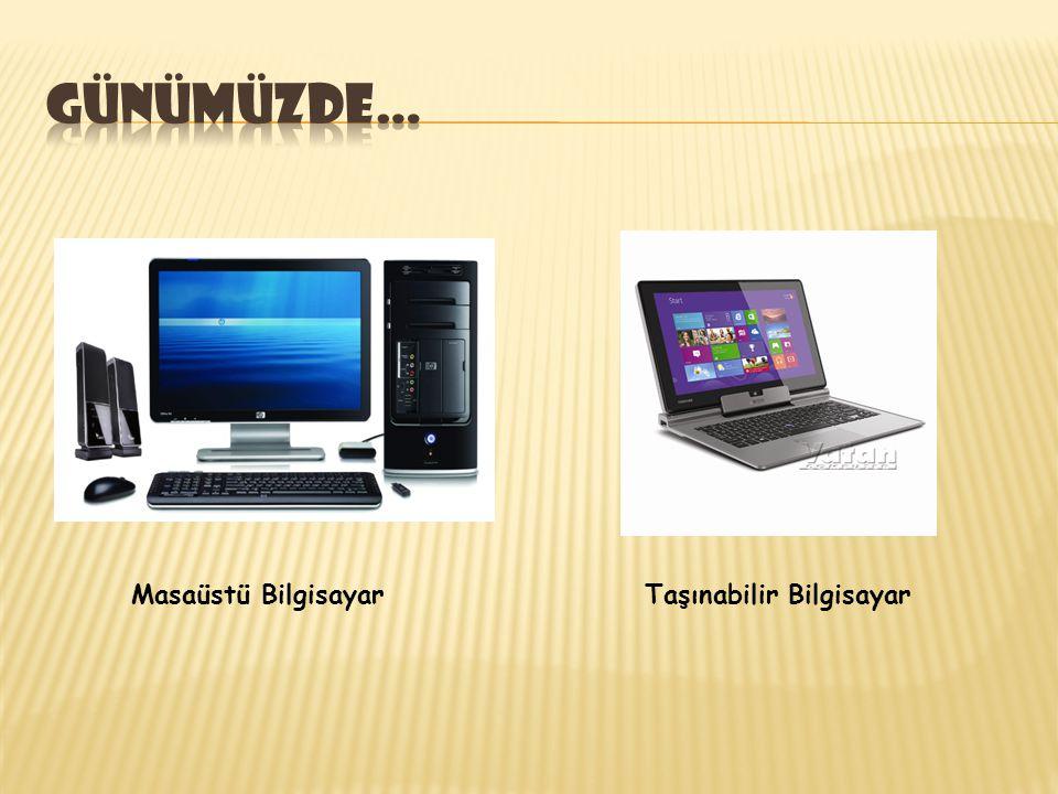 Günümüzde… Masaüstü Bilgisayar Taşınabilir Bilgisayar