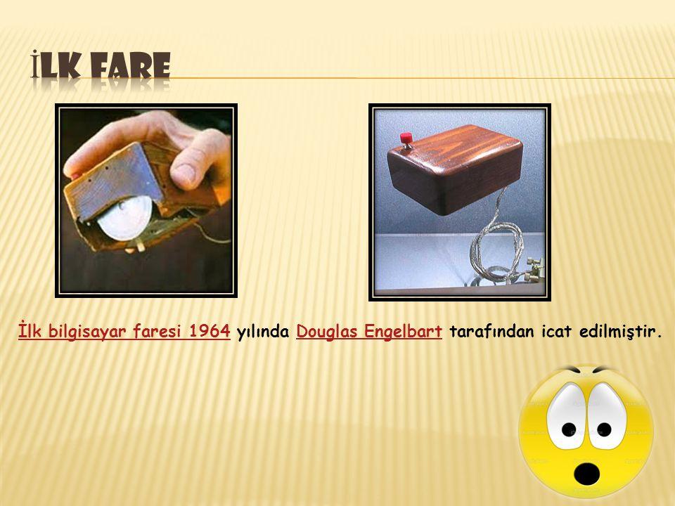 İlk Fare İlk bilgisayar faresi 1964 yılında Douglas Engelbart tarafından icat edilmiştir.