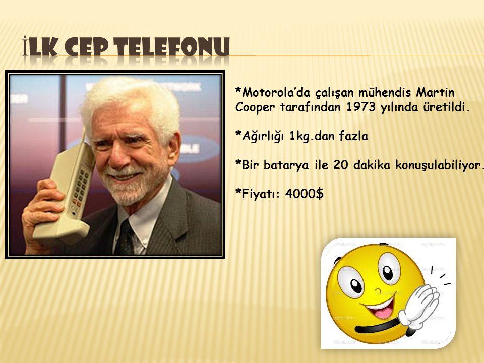İlk cep telefonu *Motorola'da çalışan mühendis Martin