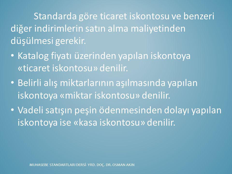 Standarda göre ticaret iskontosu ve benzeri diğer indirimlerin satın alma maliyetinden düşülmesi gerekir.