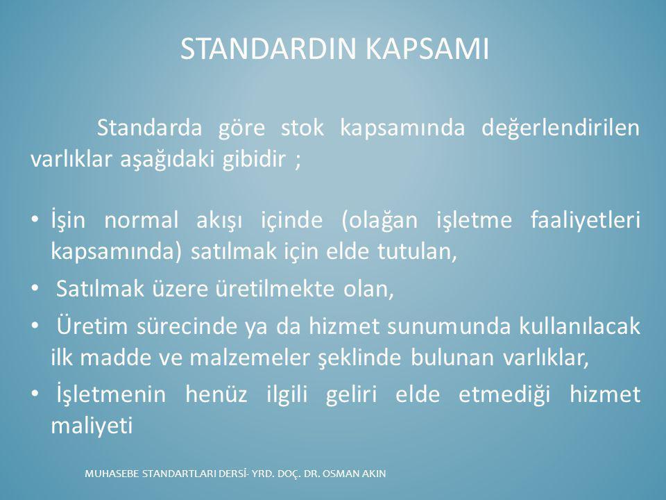 STANDARDIN KAPSAMI Standarda göre stok kapsamında değerlendirilen varlıklar aşağıdaki gibidir ;