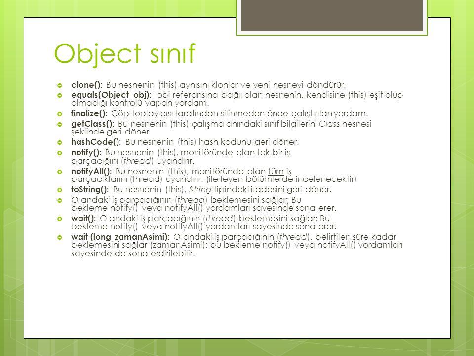 Object sınıf clone(): Bu nesnenin (this) aynısını klonlar ve yeni nesneyi döndürür.