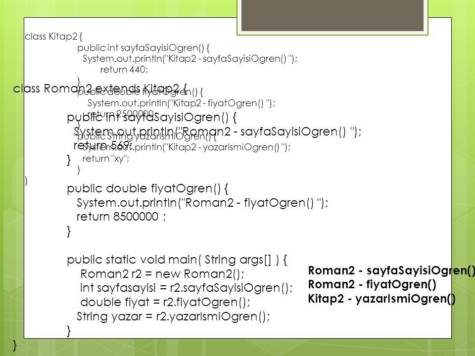 class Roman2 extends Kitap2 { public int sayfaSayisiOgren() {
