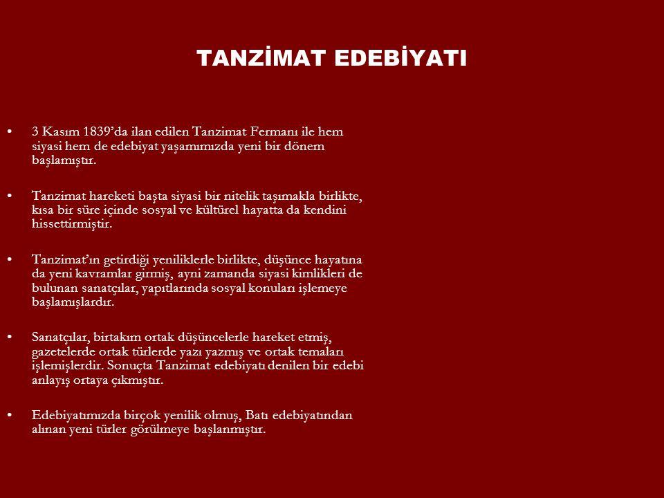 TANZİMAT EDEBİYATI 3 Kasım 1839'da ilan edilen Tanzimat Fermanı ile hem siyasi hem de edebiyat yaşamımızda yeni bir dönem başlamıştır.