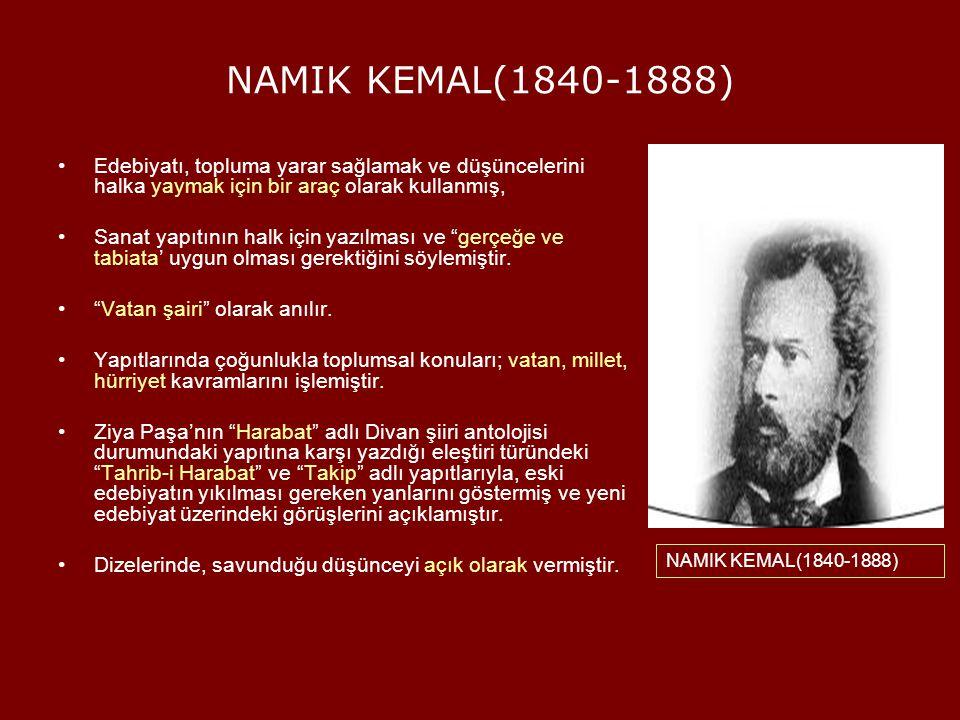 NAMIK KEMAL(1840-1888) Edebiyatı, topluma yarar sağlamak ve düşüncelerini halka yaymak için bir araç olarak kullanmış,