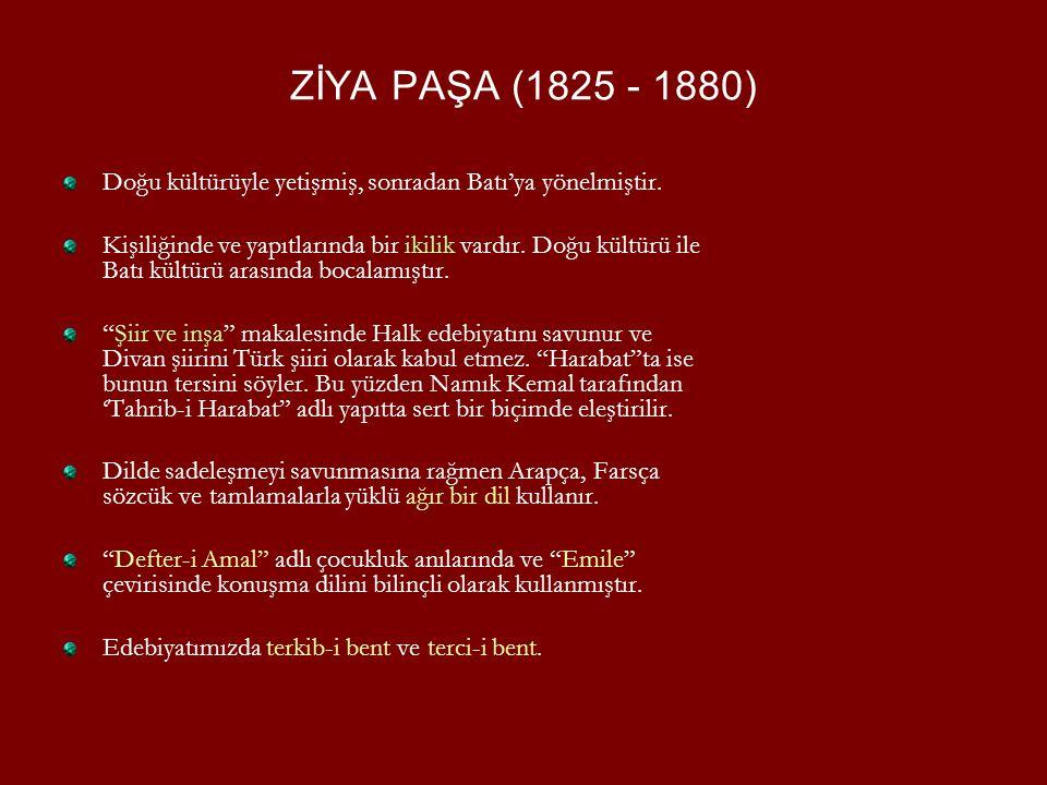 ZİYA PAŞA (1825 - 1880) Doğu kültürüyle yetişmiş, sonradan Batı'ya yönelmiştir.
