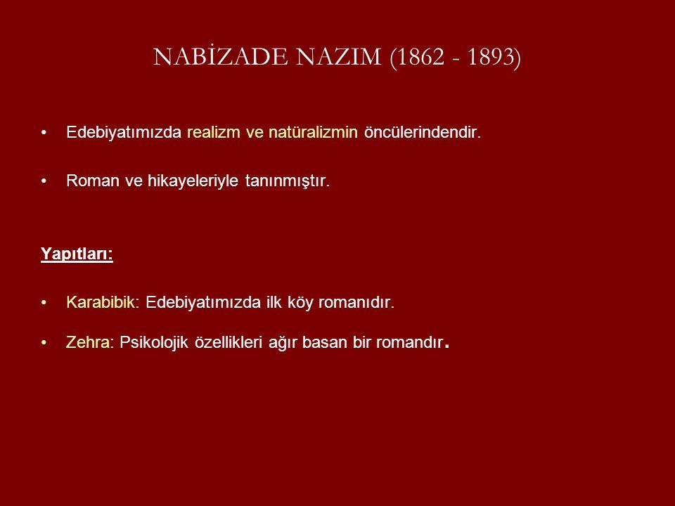 NABİZADE NAZIM (1862 - 1893) Edebiyatımızda realizm ve natüralizmin öncülerindendir. Roman ve hikayeleriyle tanınmıştır.