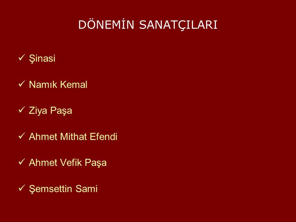 DÖNEMİN SANATÇILARI Şinasi Namık Kemal Ziya Paşa Ahmet Mithat Efendi