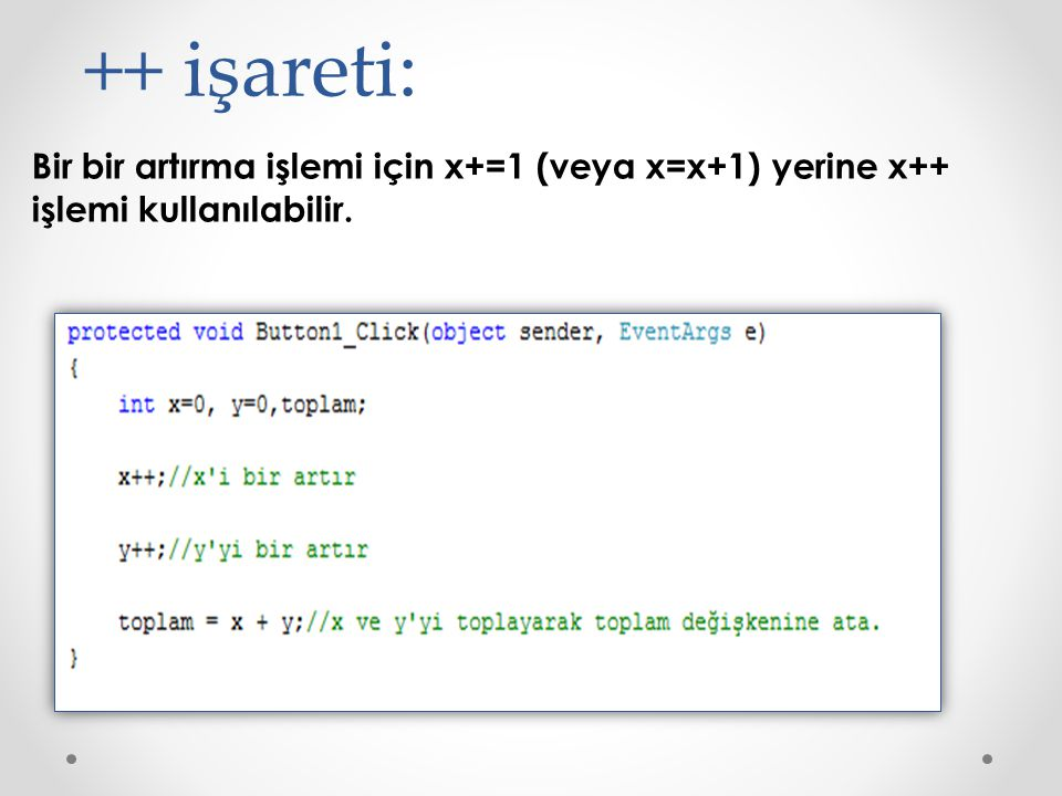 ++ işareti: Bir bir artırma işlemi için x+=1 (veya x=x+1) yerine x++ işlemi kullanılabilir.