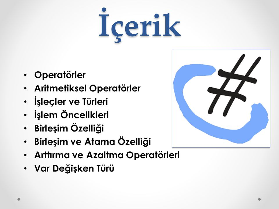 İçerik Operatörler Aritmetiksel Operatörler İşleçler ve Türleri