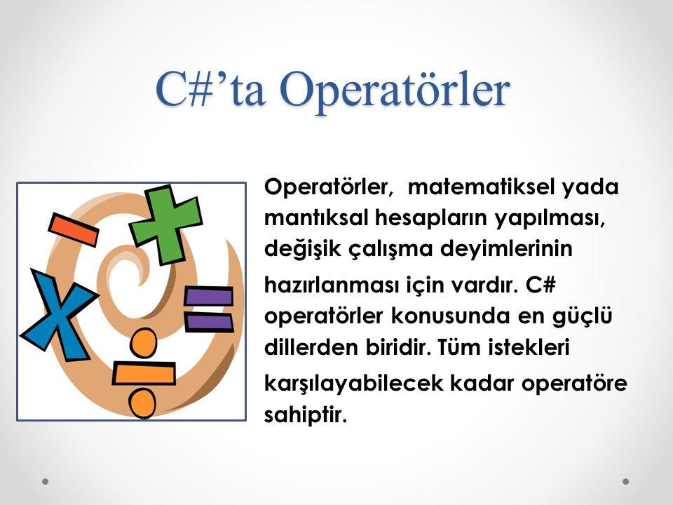C#'ta Operatörler Operatörler, matematiksel yada mantıksal hesapların yapılması, değişik çalışma deyimlerinin.
