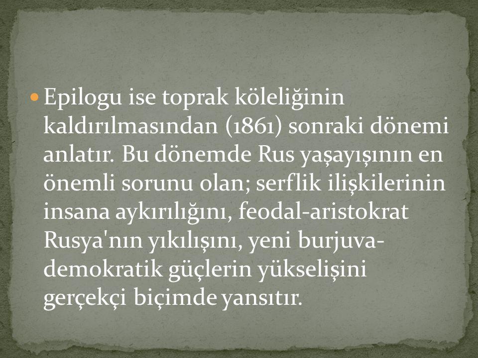 Epilogu ise toprak köleliğinin kaldırılmasından (1861) sonraki dönemi anlatır.