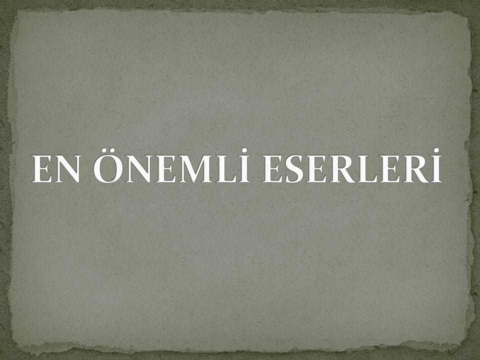EN ÖNEMLİ ESERLERİ