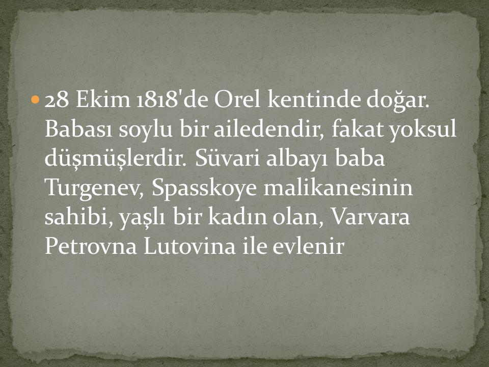28 Ekim 1818 de Orel kentinde doğar