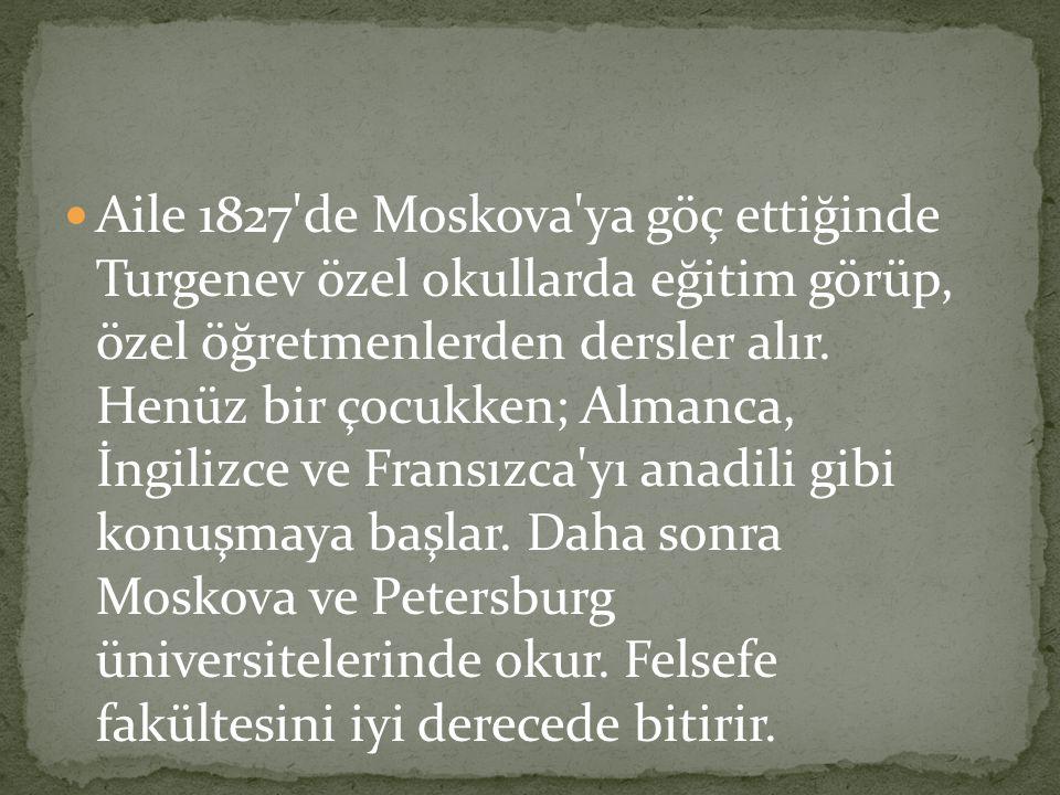 Aile 1827 de Moskova ya göç ettiğinde Turgenev özel okullarda eğitim görüp, özel öğretmenlerden dersler alır.