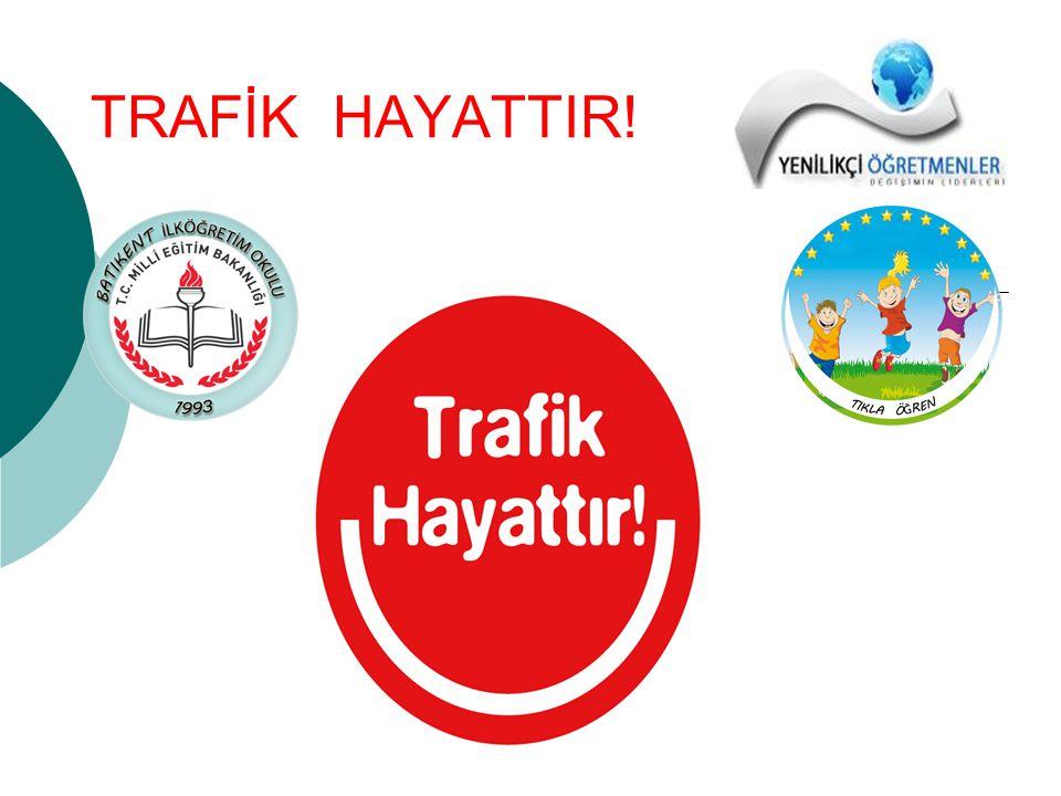TRAFİK HAYATTIR!