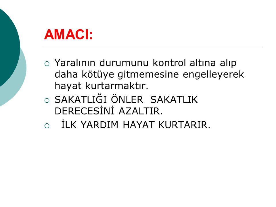AMACI: Yaralının durumunu kontrol altına alıp daha kötüye gitmemesine engelleyerek hayat kurtarmaktır.