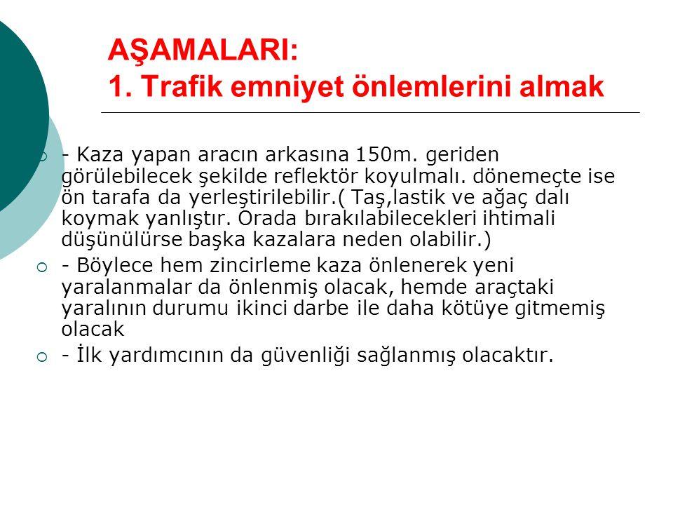 AŞAMALARI: 1. Trafik emniyet önlemlerini almak