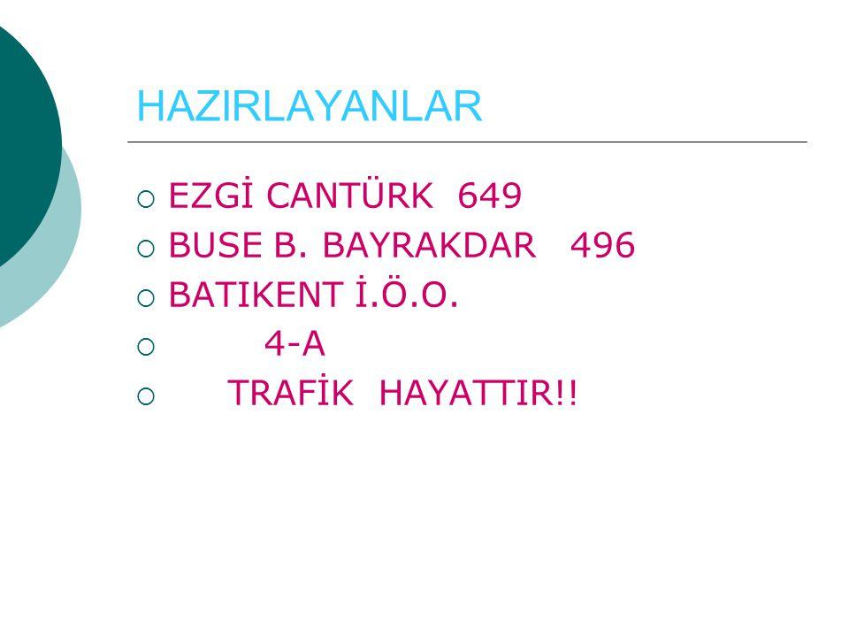 HAZIRLAYANLAR EZGİ CANTÜRK 649 BUSE B. BAYRAKDAR 496 BATIKENT İ.Ö.O.