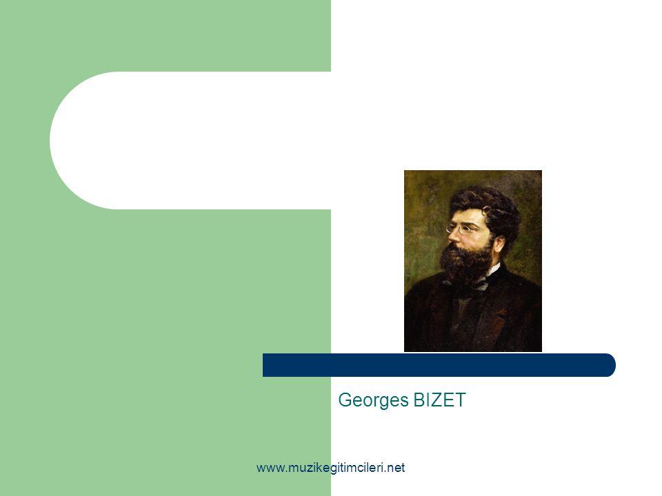Georges BIZET www.muzikegitimcileri.net