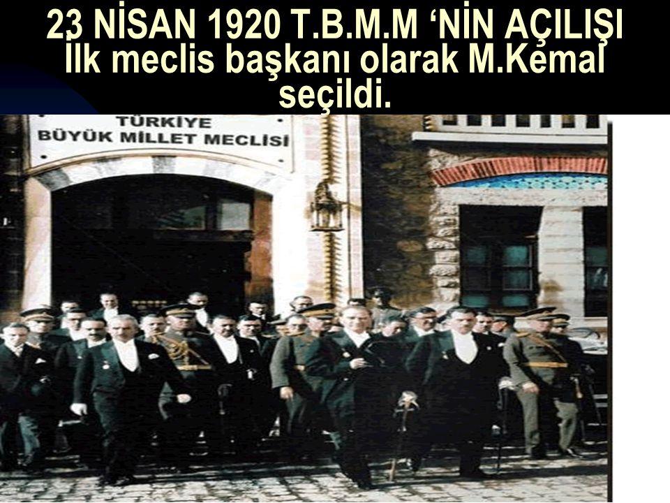 23 NİSAN 1920 T. B. M. M 'NİN AÇILIŞI İlk meclis başkanı olarak M