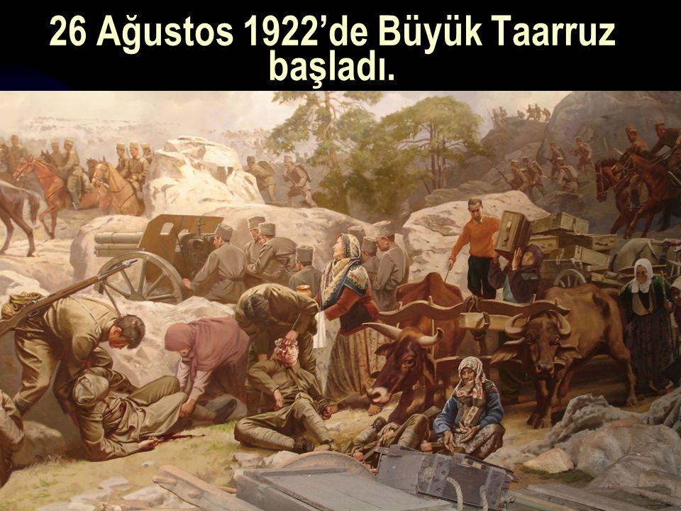 26 Ağustos 1922'de Büyük Taarruz başladı.