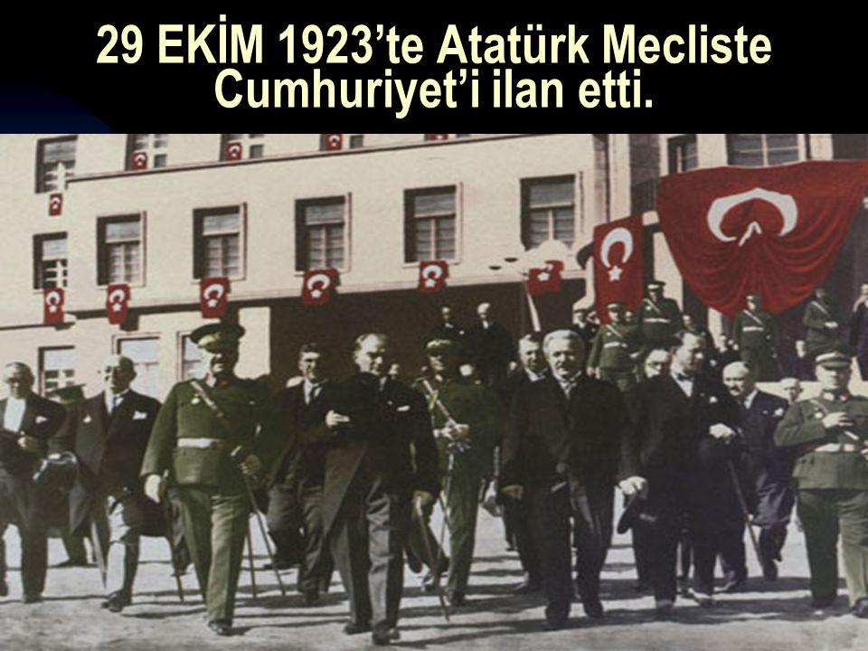 29 EKİM 1923'te Atatürk Mecliste Cumhuriyet'i ilan etti.
