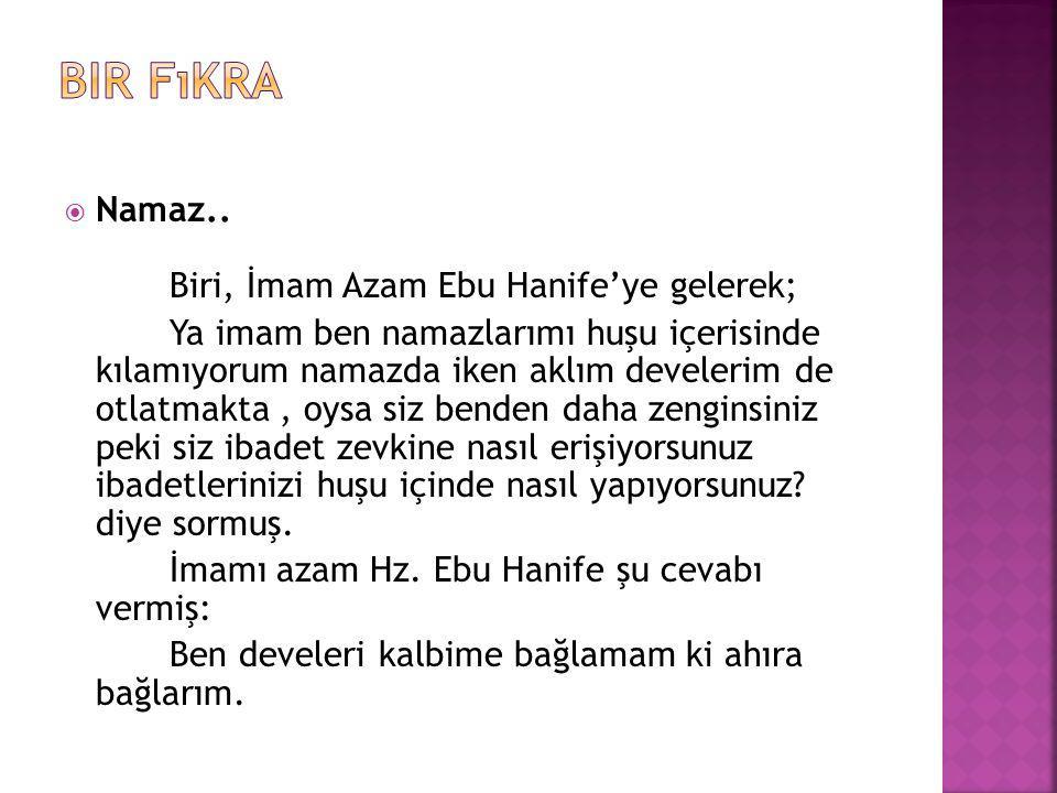 Bir fıkra Namaz.. Biri, İmam Azam Ebu Hanife'ye gelerek;