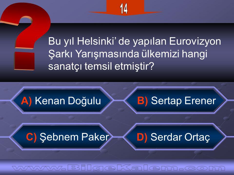 14 Bu yıl Helsinki' de yapılan Eurovizyon. Şarkı Yarışmasında ülkemizi hangi. sanatçı temsil etmiştir
