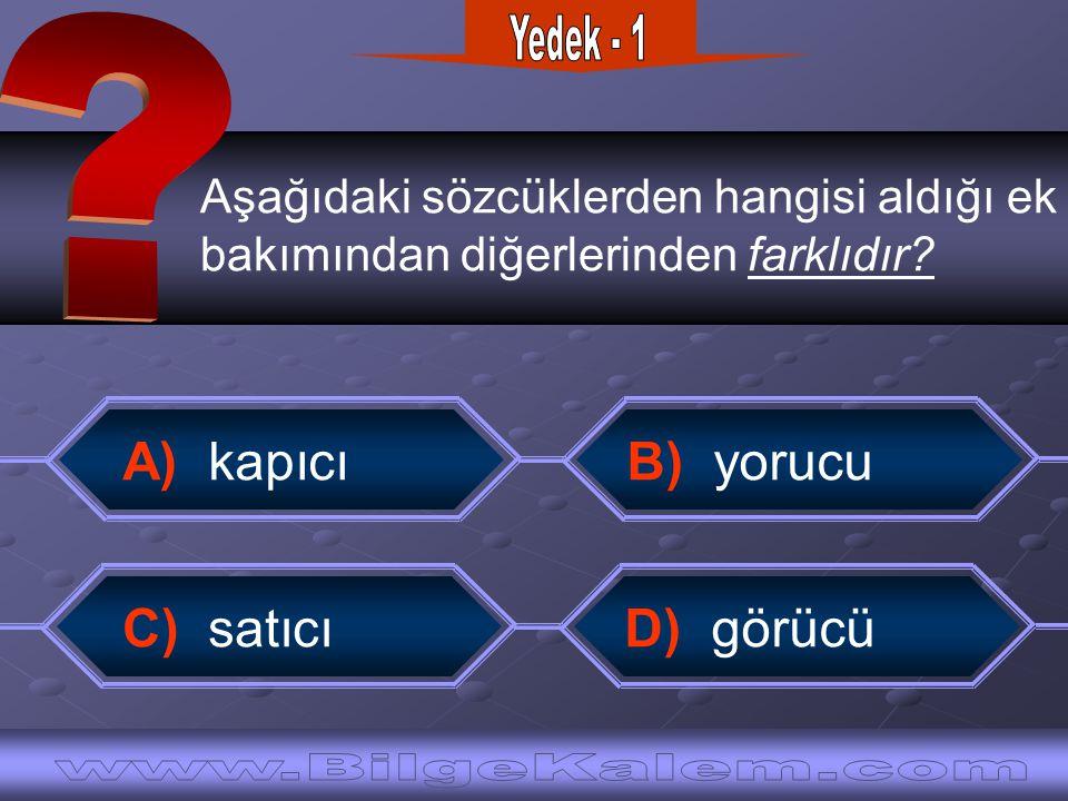 Yedek - 1 A) kapıcı B) yorucu C) satıcı