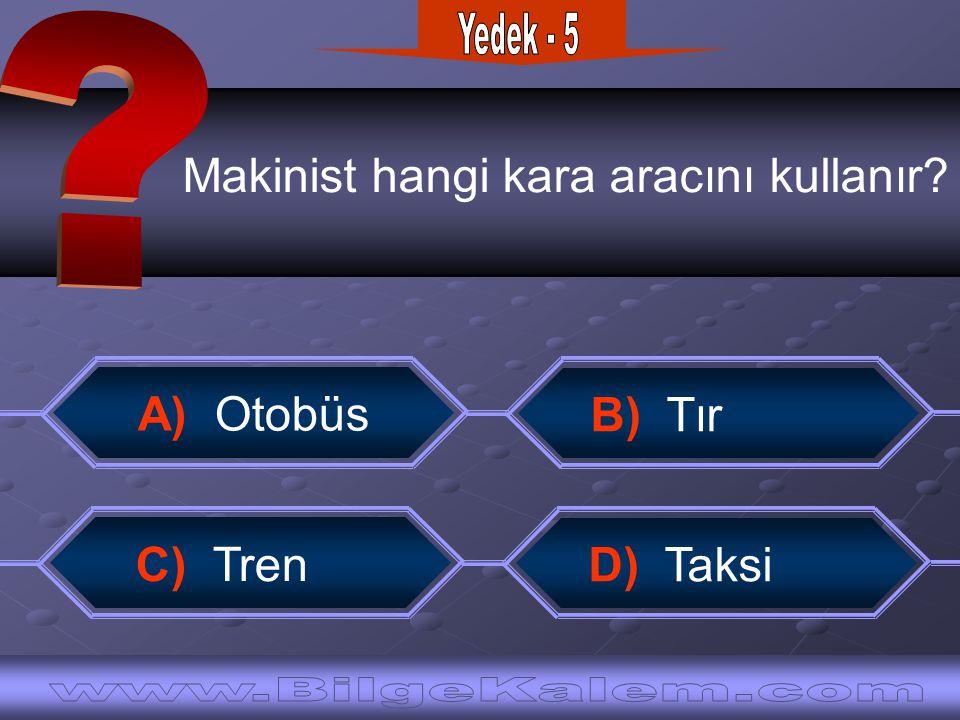 Yedek - 5 Makinist hangi kara aracını kullanır A) Otobüs.