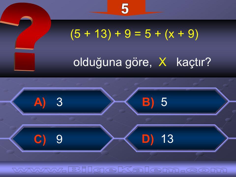 5 (5 + 13) + 9 = 5 + (x + 9) olduğuna göre, X kaçtır