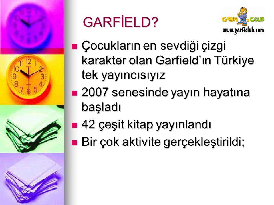 GARFİELD Çocukların en sevdiği çizgi karakter olan Garfield'ın Türkiye tek yayıncısıyız. 2007 senesinde yayın hayatına başladı.