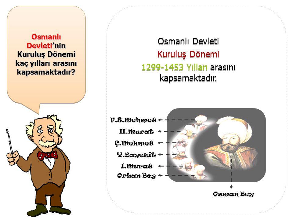 Osmanlı Devleti'nin Kuruluş Dönemi kaç yılları arasını kapsamaktadır