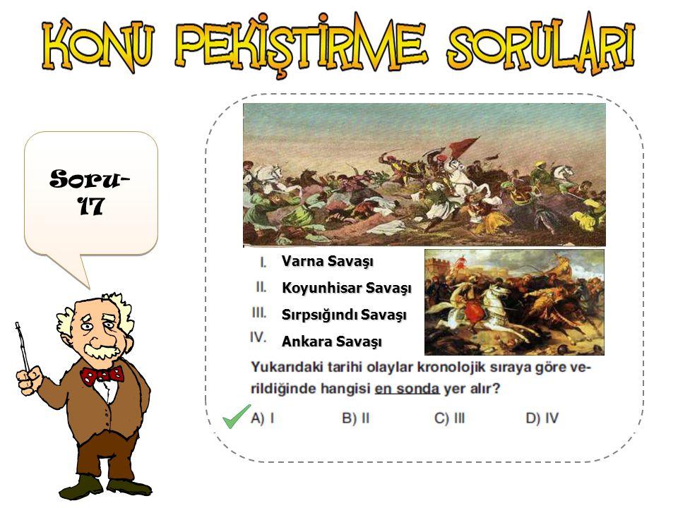 Soru-17 Varna Savaşı Koyunhisar Savaşı Sırpsığındı Savaşı