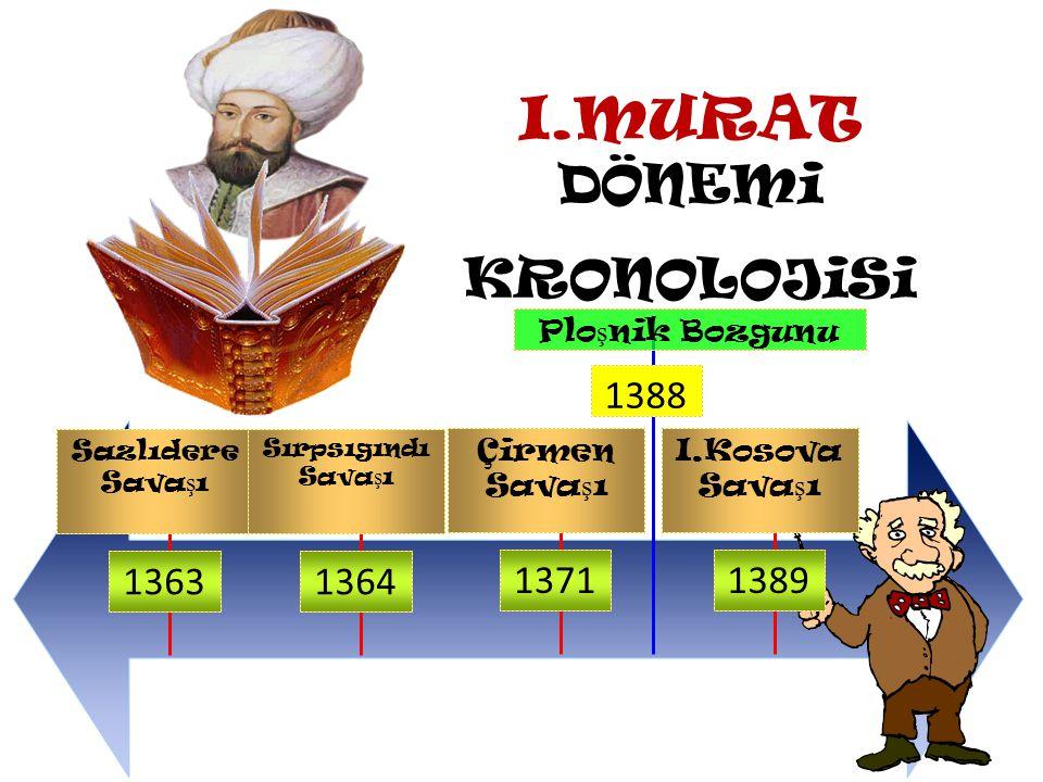 I.MURAT DÖNEMi KRONOLOJiSi 1388 1363 1364 1371 1389