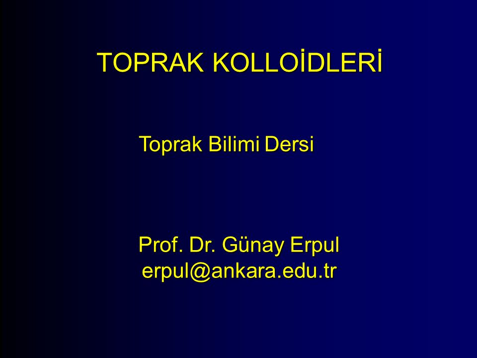 Prof. Dr. Günay Erpul erpul@ankara.edu.tr