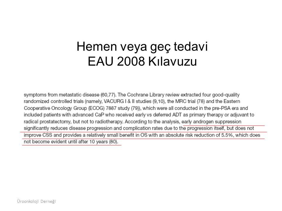 Hemen veya geç tedavi EAU 2008 Kılavuzu