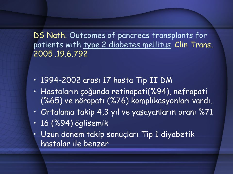 DS Nath. Outcomes of pancreas transplants for patients with type 2 diabetes mellitus. Clin Trans. 2005 .19.6.792