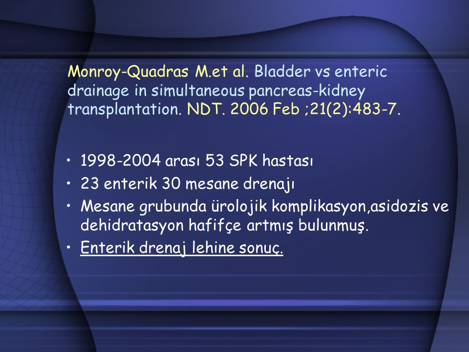 Monroy-Quadras M.et al. Bladder vs enteric drainage in simultaneous pancreas-kidney transplantation. NDT. 2006 Feb ;21(2):483-7.