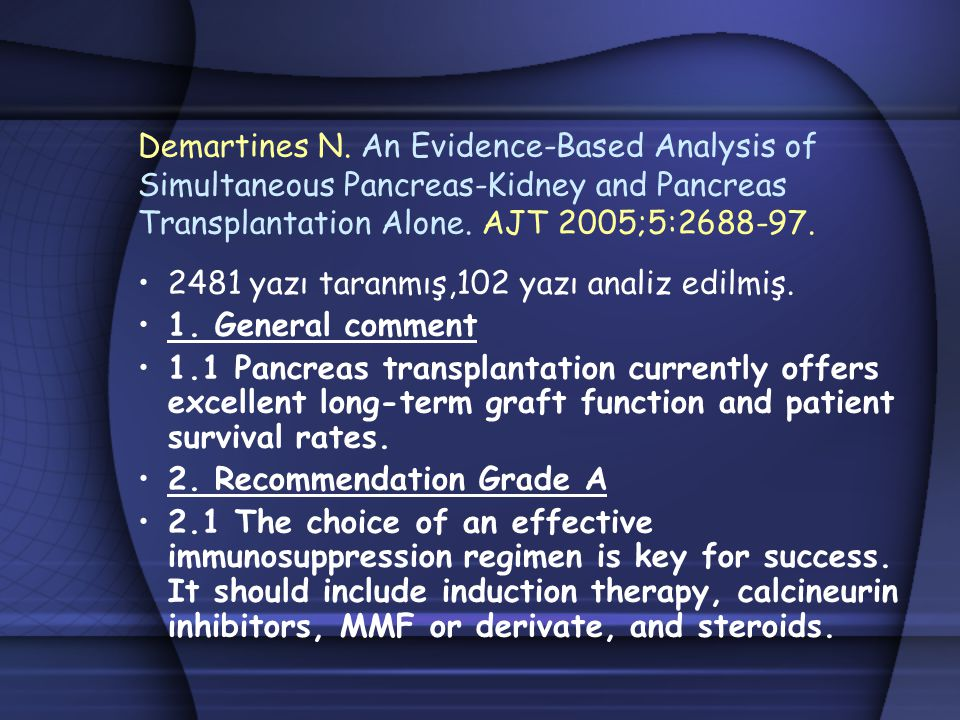 Demartines N. An Evidence-Based Analysis of Simultaneous Pancreas-Kidney and Pancreas Transplantation Alone. AJT 2005;5:2688-97.