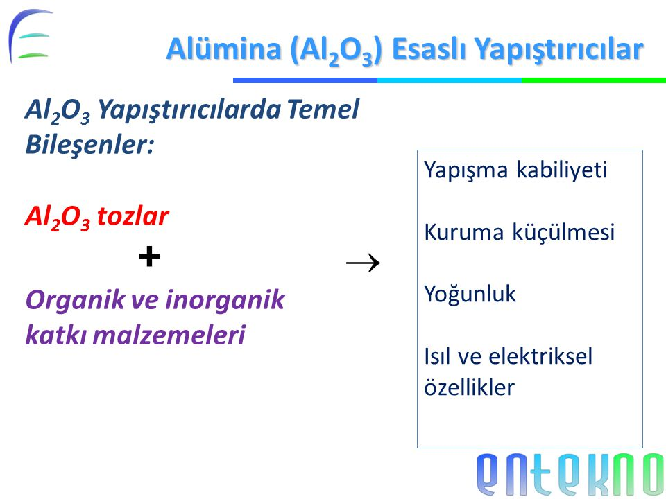 +  Alümina (Al2O3) Esaslı Yapıştırıcılar