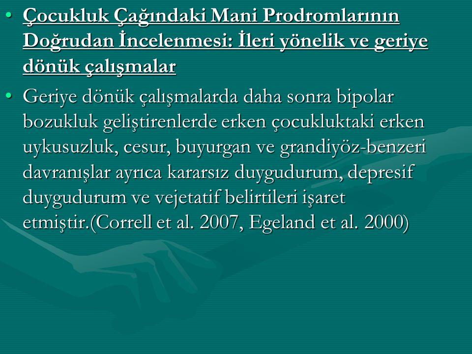 Çocukluk Çağındaki Mani Prodromlarının Doğrudan İncelenmesi: İleri yönelik ve geriye dönük çalışmalar