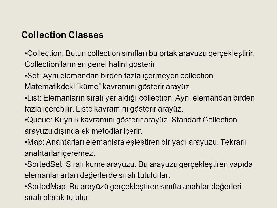 Collection Classes Collection: Bütün collection sınıfları bu ortak arayüzü gerçekleştirir. Collection'ların en genel halini gösterir.