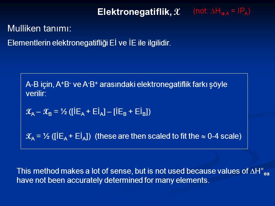Elektronegatiflik, X Mulliken tanımı: (not: DHie A = IPA)