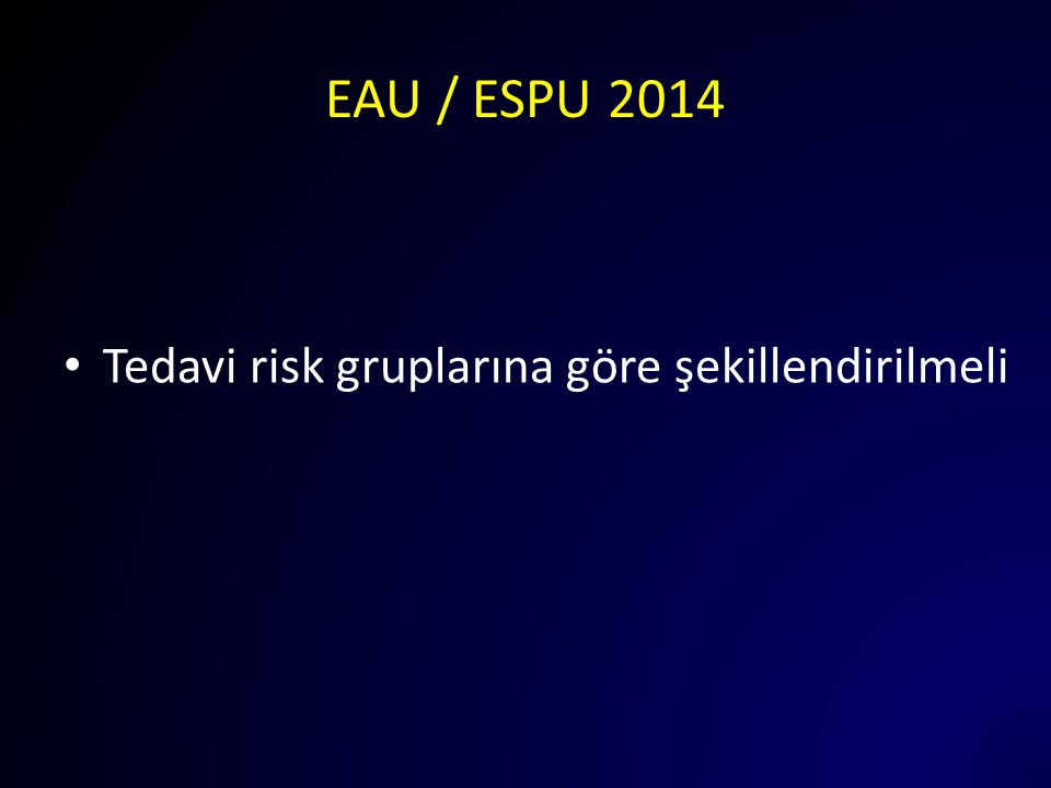 EAU / ESPU 2014 Tedavi risk gruplarına göre şekillendirilmeli